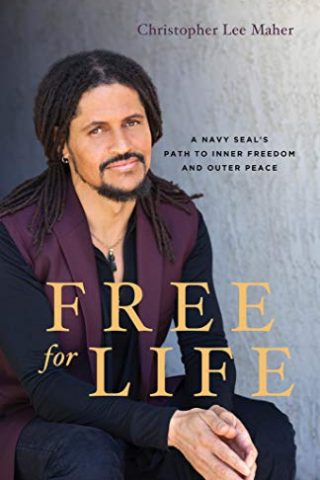 Free-for-Life-A-Navy-SEAL's-Path-to-Inner-Freedom-and-Outer-Peace-by-Christopher-Maher
